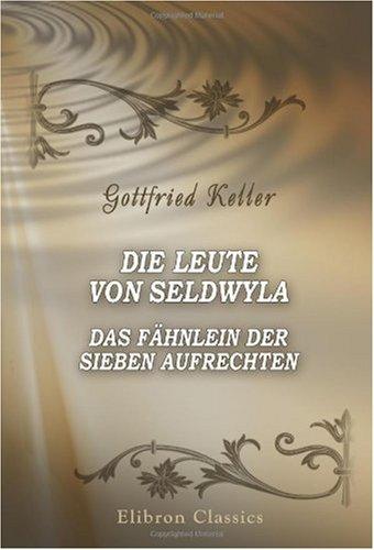 Die Leute von Seldwyla. Das Fähnlein der sieben Aufrechten (German Edition) (0543894134) by Keller, Gottfried