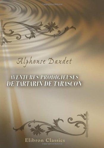 Aventures prodigieuses de Tartarin de Tarascon (French Edition) (0543894630) by Daudet, Alphonse