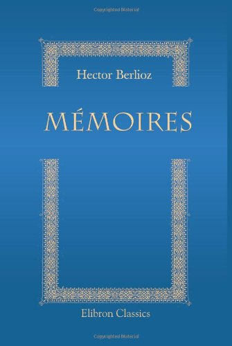 Mémoires (French Edition): Hector Berlioz