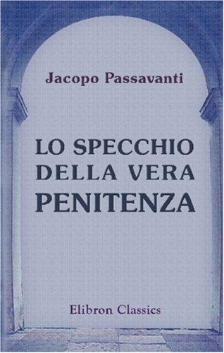 9780543900289: Lo Specchio della vera penitenza: Novamente collazionato sopra testi manoscritti ed a stampa da F.-L. Polidori. Coi volgarizzamenti da Origene e da Tito Livio attribuiti al medesimo Passavanti