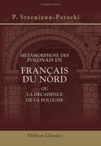 9780543906847: Métamorphose des Polonais en Français du Nord, ou La décadence de la Pologne (French Edition)