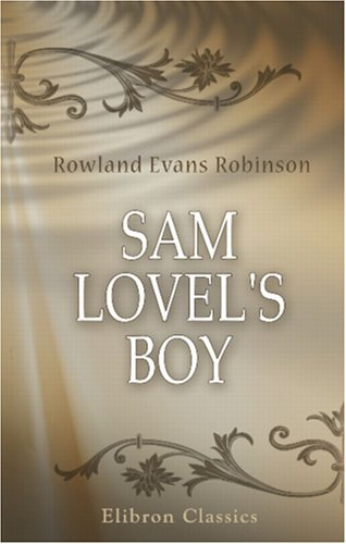 Sam Lovel's Boy (9780543907103) by Rowland Evans Robinson