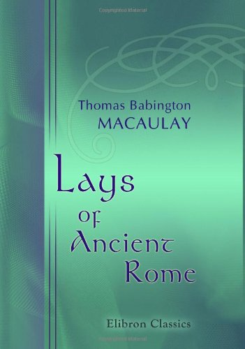 "Lays of Ancient Rome: With ""Ivry"" and ""The Armada"": Macaulay, Thomas Babington"