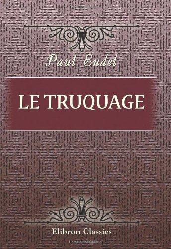 9780543909565: Le Truquage: Altérations, fraudes et contrefaçons dévoilées (French Edition)