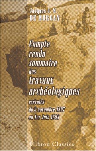 9780543909916: Compte rendu sommaire des travaux arch�ologiques ex�cut�s du 3 novembre 1897 au 1er Juin 1898