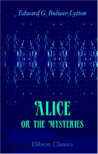 9780543909992: Alice, or the Mysteries: A Sequel to