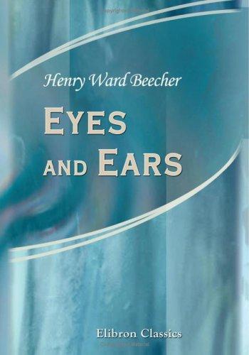 Eyes and Ears: Henry Ward Beecher