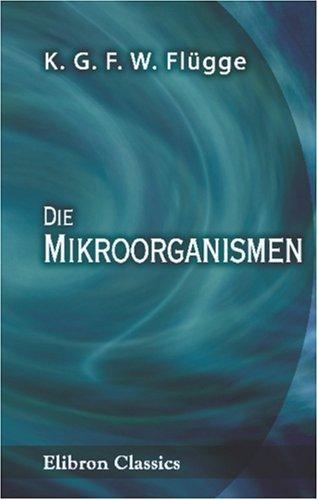 9780543912145: Die Mikroorganismen: Mit besonderer Berücksichtigung der Aetiologie der Infectionskrankheiten