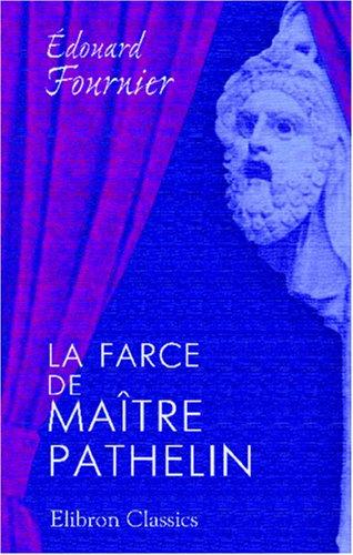 9780543915382: La farce de maître Pathelin: Mise en trois actes, avec traduction en vers modernes vis-à-vis du texte du XV-e siècle (French Edition)