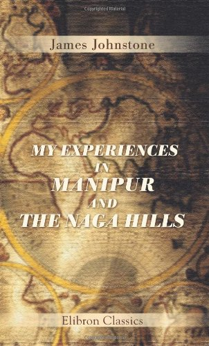 My Experiences in Manipur and the Naga Hills: James Johnstone
