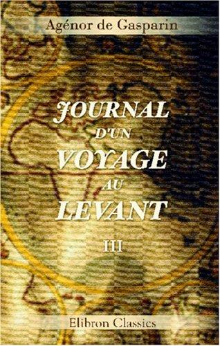 9780543917560: Journal d\'un voyage au Levant: Tome 3. Le d�sert et la Syrie