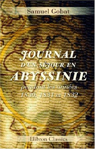 Journal d'un séjour en Abyssinie, pendant les années 1830, 1831 et 1832 (French ...