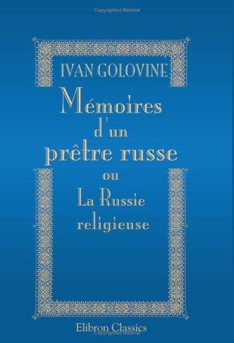 Mémoires d'un prêtre russe, ou La Russie: Ivan Golovine