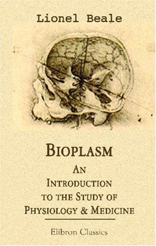 9780543918604: Bioplasm: An Introduction to the Study of Physiology & Medicine