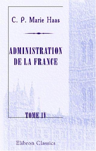 9780543920881: Administration de la France: Histoire et mécanisme des grands pouvoirs de l\'état