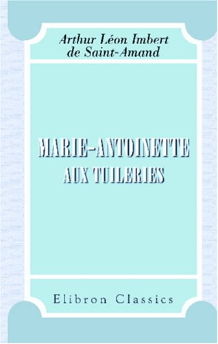 9780543921260: Marie-Antoinette aux Tuileries: 1789-1791 (French Edition)