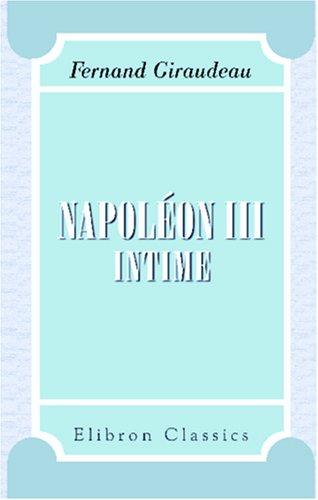 Napoléon III intime (French Edition): Fernand Giraudeau