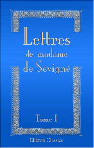 9780543923004: Lettres de madame de S�vign�, de sa famille et de ses amis: Tome 1