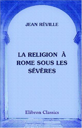 9780543923127: La religion � Rome sous les S�v�res