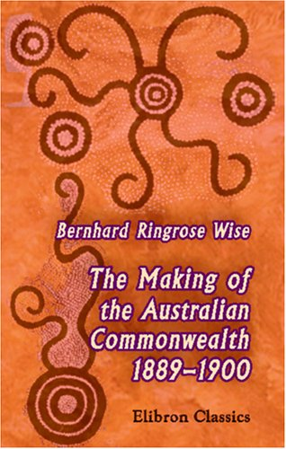 9780543925183: The Making of the Australian Commonwealth, 1889-1900: A Stage in the Growth of the Empire