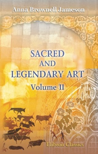 Sacred and Legendary Art: Volume 2: Anna Brownell, Mrs.