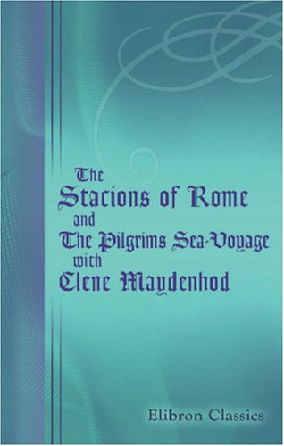 9780543930712: The Stacions of Rome, and The Pilgrims Sea-Voyage: with Clene Maydenhod