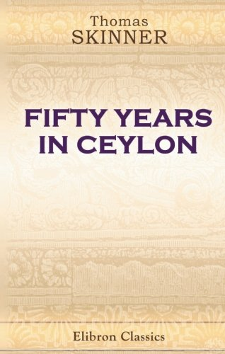 9780543931375: Fifty Years in Ceylon: With a preface by Monier Monier-Williams