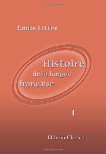 9780543935731: Histoire de la langue française: Études sur les origines, l'étymologie, la grammaire, les dialectes, la versification et les lettres au moyen âge. Tome 1