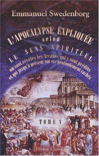 9780543936271: L'Apocalypse expliquée selon le sens spirituel. Où sont révélés les Arcanes qui y sont prédits, et qui jusqu'à présent ont été profondément cachés: Tome 5: Chapitres XII-XIII (French Edition)