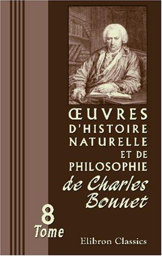 uvres d'histoire naturelle et de philosophie de Charles Bonnet: Tome 8: Contemplation de la ...