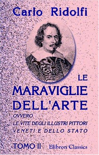 9780543937759: Le Maraviglie dell'arte, ovvero le vite degli illustri pittori veneti e dello stato: Tomo 2