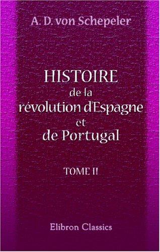 9780543937957: Histoire de la révolution d'Espagne et de Portugal, ainsi que de la guerre qui en résulta: Tome 2 (French Edition)