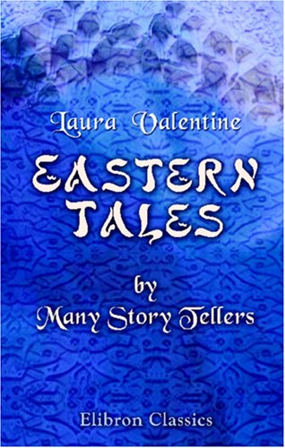 9780543938152: Eastern Tales by Many Story Tellers: Compiled and Edited from Ancient and Modern Authors by Mrs. Valentine
