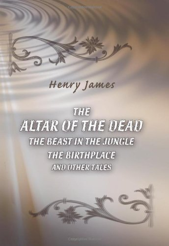 9780543938473: The Altar of the Dead. The Beast in the Jungle. The Birthplace and Other Tales