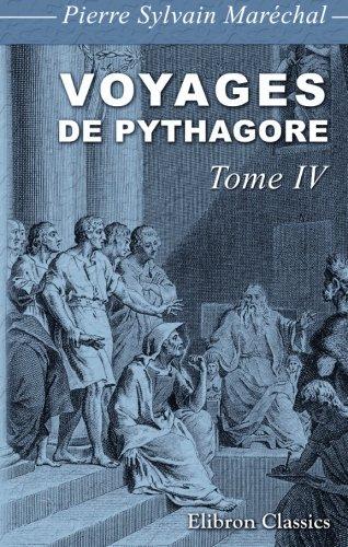 9780543939883: Voyages de Pythagore en Égypte, dans la Chaldée, dans l'Inde, en Crète, à Sparte, en Sicile, à Rome, à Carthage, à Marseille et dans les Gaules: Suivis de ses lois politiques et morales. Tome 4