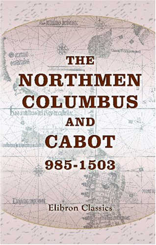 9780543941268: The Northmen, Columbus, and Cabot, 985-1503: The Voyages of the Northmen. The Voyages of Columbus and of John Cabot