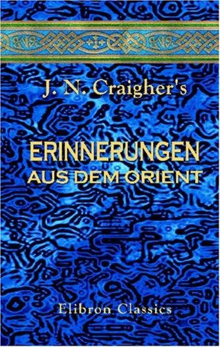 9780543941329: J. N. Craigher's Erinnerungen aus dem Orient: Gewidmet Seiner Kaiserlichen Hoheit dem Durchlauchtigsten Herrn Erzherzog Johann von Oesterreich &c. &c. &c.