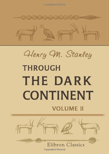 9780543942876: Through the Dark Continent: Or, The Sources of the Nile, around the Great Lakes of Equatorial Africa, and down the Livingstone River to the Atlantic Ocean. Volume 2