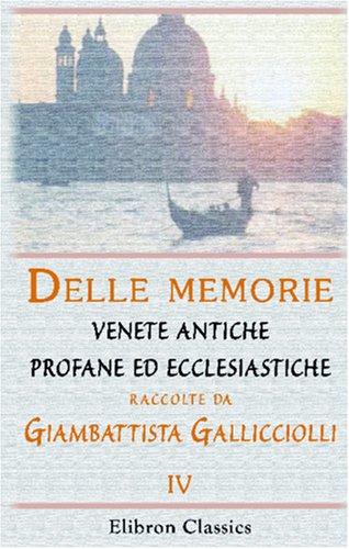 9780543943347: Delle memorie venete antiche profane ed ecclesiastiche raccolte da Giambattista Gallicciolli. Libri tre: Tomo 4