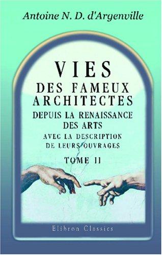 9780543945280: Vies des fameux architectes, depuis la Renaissance des Arts, avec la description de leurs ouvrages: Tome 2 (French Edition)