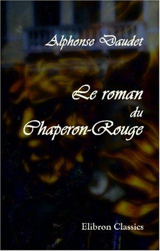 9780543945617: Le roman du Chaperon-Rouge: Scènes et fantaisies (French Edition)