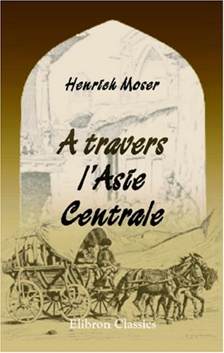 9780543946454: A travers l'Asie Centrale (French Edition)