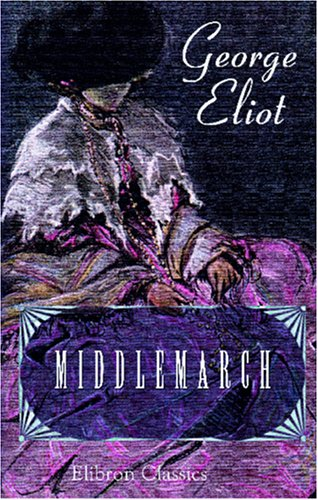 Middlemarch: A Study of Provincial Life: George Eliot