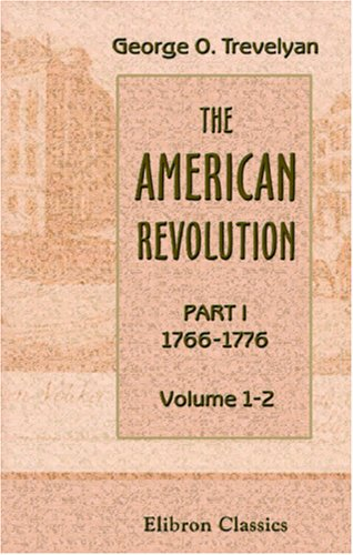 9780543946959: The American Revolution: Part 1. 1766-1776
