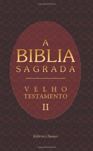 9780543947765: A Biblia Sagrada. Contendo o Velho e o Novo Testamento: Traduzida em Portuguez segundo a vulgata latina por Antonio Pereira de Figueiredo. Velho Testamento. P. 2. De Esdras - Malaquias