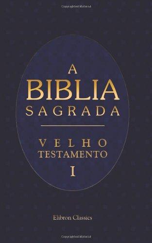9780543947901: A Biblia Sagrada. Contendo o Velho e o Novo Testamento: Traduzida em Portuguez segundo a vulgata latina por Antonio Pereira de Figueiredo. Velho Testamento. P. 1. Genesis - Paralipomenos