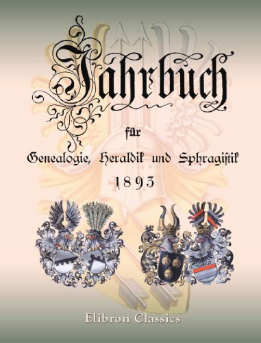 Jahrbuch fur Genealogie, Geraldik und Sphragistik 1893: Herausgeben von der Kurländischen ...