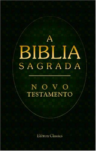 9780543948885: A Biblia Sagrada. Contendo o Velho e o Novo Testamento: Traduzida em Portuguez segundo a vulgata latina por Antonio Pereira de Figueiredo. Novo Testamento