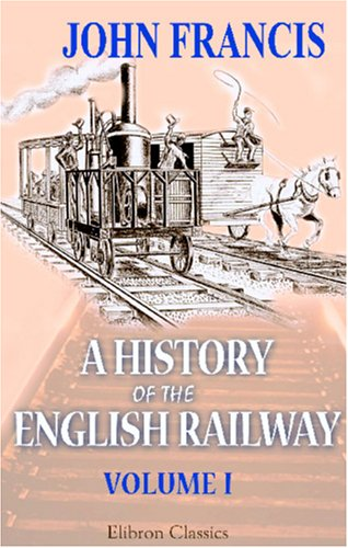 9780543949035: A History of the English Railway: Volume 1