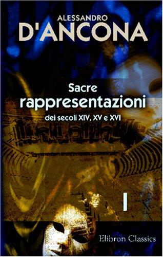 9780543950130: Sacre rappresentazioni dei secoli XIV, XV e XVI: Raccolte e illustrate per cura di Alessandro D'Ancona. Tomo 1 (Italian Edition)